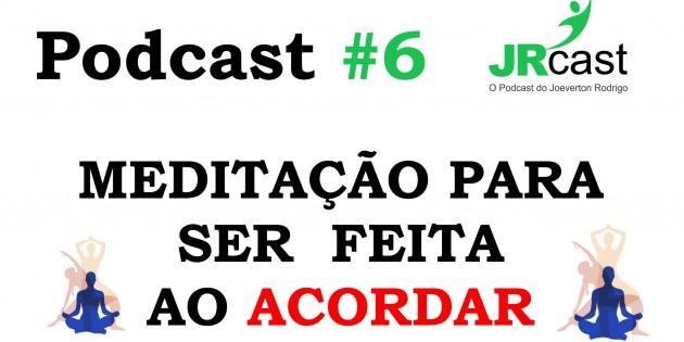 jrcast 6 meditação para ser feita ao acordar