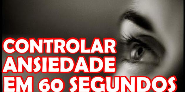 TÉCNICA PARA CONTROLAR A ANSIEDADE EM 60 SEGUNDOS